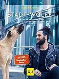 Stadt-Wölfe: Wie wir der Natur unserer Hunde in der modernen Welt gerecht werden (GU Tier Spezial)